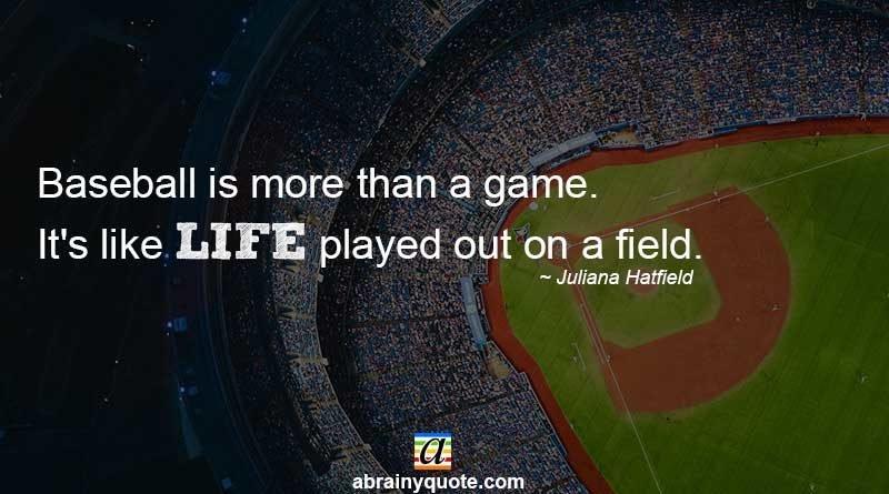 Famous Baseball Quotes by Juliana Hatfield