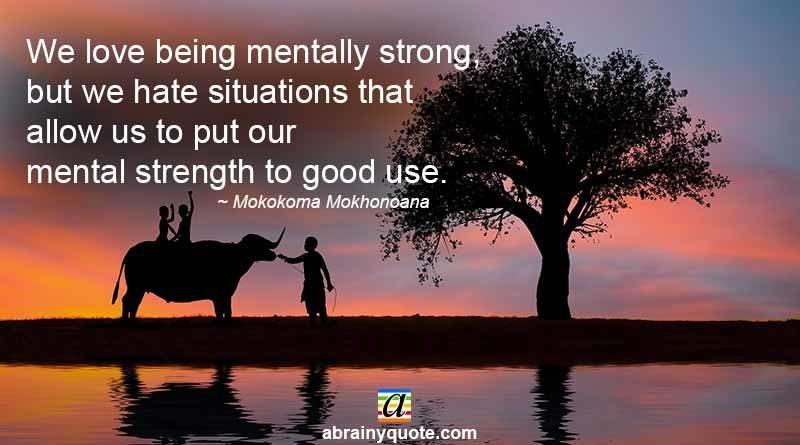 Mokokoma Mokhonoana Quotes on Being Mentally Strong
